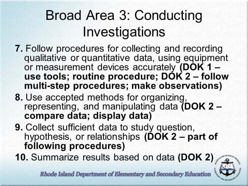 Broad Area 3: Conducting Investigations 7. Follow procedures for collecting and recording qualitative or quantitative data, using equipment or measure
