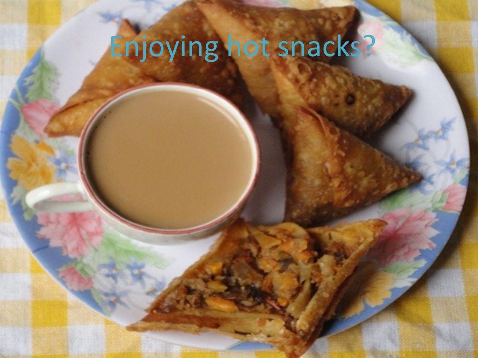 Enjoying hot snacks?