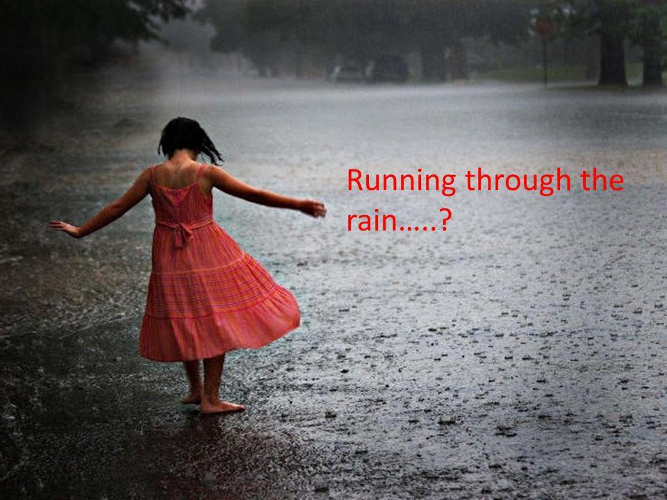 Running through the rain…..?