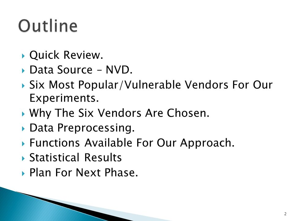 Quick Review. Data Source – NVD. Six Most Popular/Vulnerable Vendors For Our Experiments. Why The Six Vendors Are Chosen. Data Preprocessing. Function