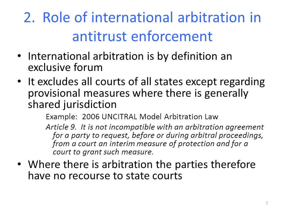 2. Role of international arbitration in antitrust enforcement International arbitration is by definition an exclusive forum It excludes all courts of