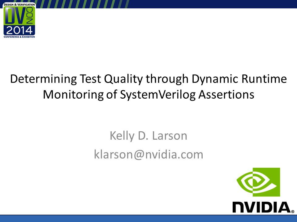 Determining Test Quality through Dynamic Runtime Monitoring of SystemVerilog Assertions Kelly D. Larson klarson@nvidia.com
