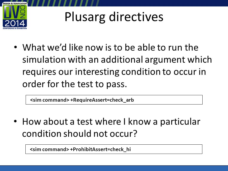 Plusarg directives What wed like now is to be able to run the simulation with an additional argument which requires our interesting condition to occur in order for the test to pass.