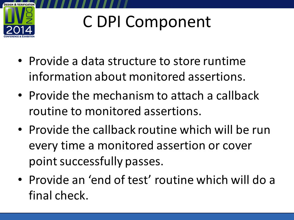C DPI Component Provide a data structure to store runtime information about monitored assertions. Provide the mechanism to attach a callback routine t