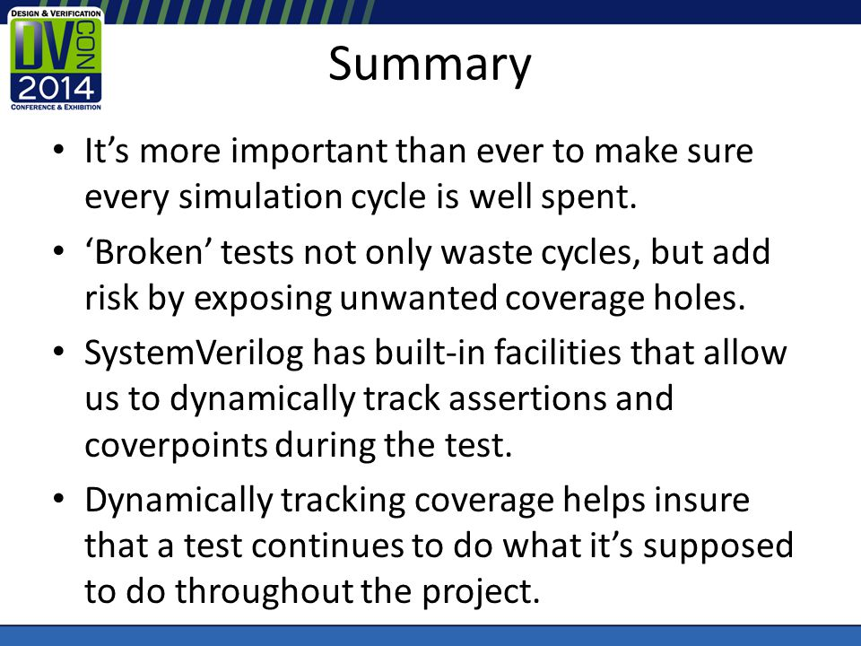 Summary Its more important than ever to make sure every simulation cycle is well spent. Broken tests not only waste cycles, but add risk by exposing u