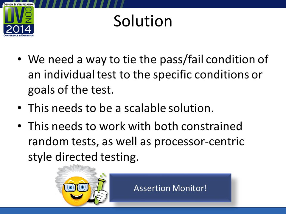Solution We need a way to tie the pass/fail condition of an individual test to the specific conditions or goals of the test.