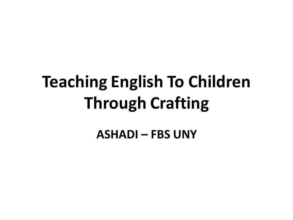 Teaching English To Children Through Crafting ASHADI – FBS UNY