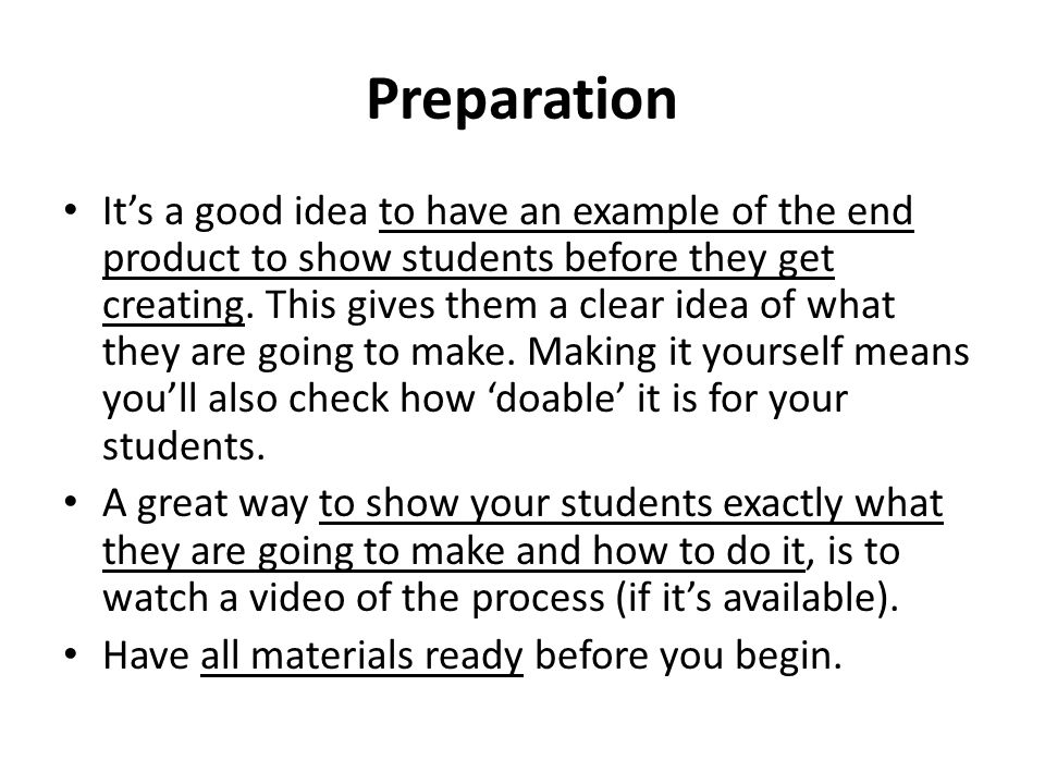 Preparation Its a good idea to have an example of the end product to show students before they get creating. This gives them a clear idea of what they