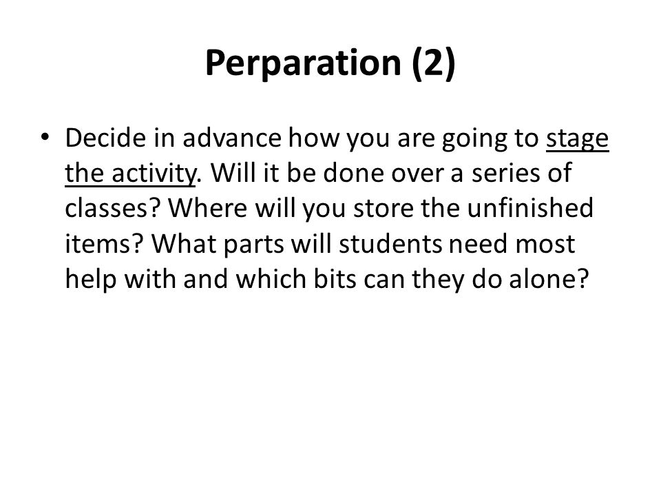 Perparation (2) Decide in advance how you are going to stage the activity.
