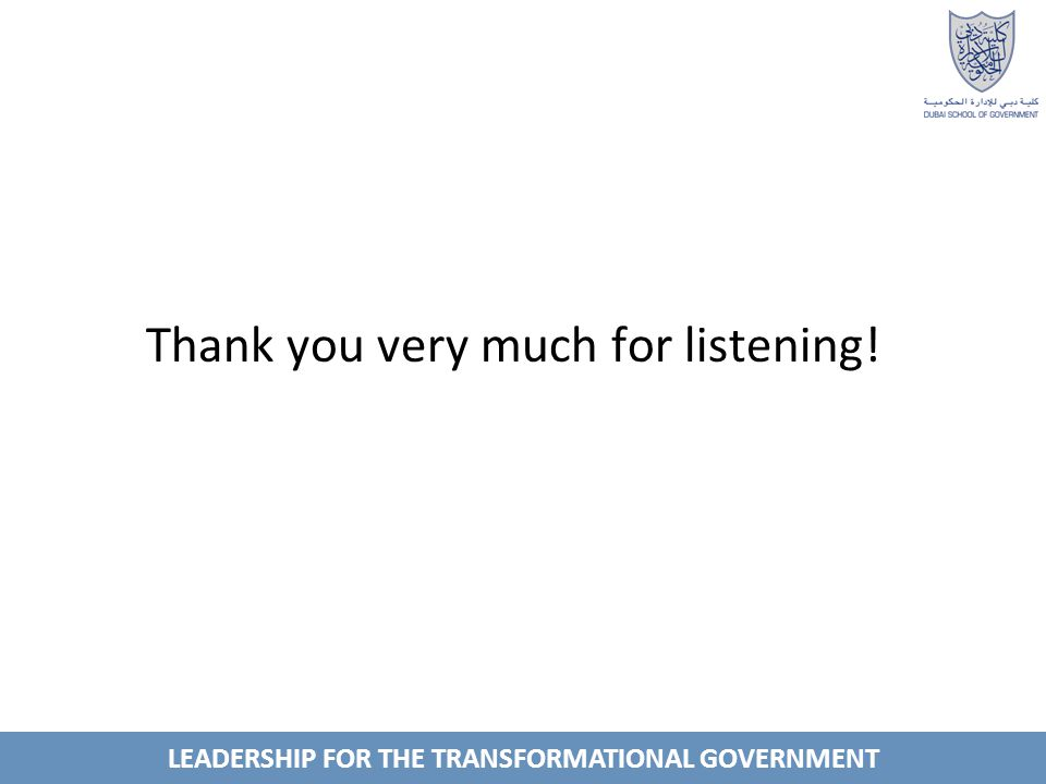 LEADERSHIP FOR THE TRANSFORMATIONAL GOVERNMENT Thank you very much for listening!