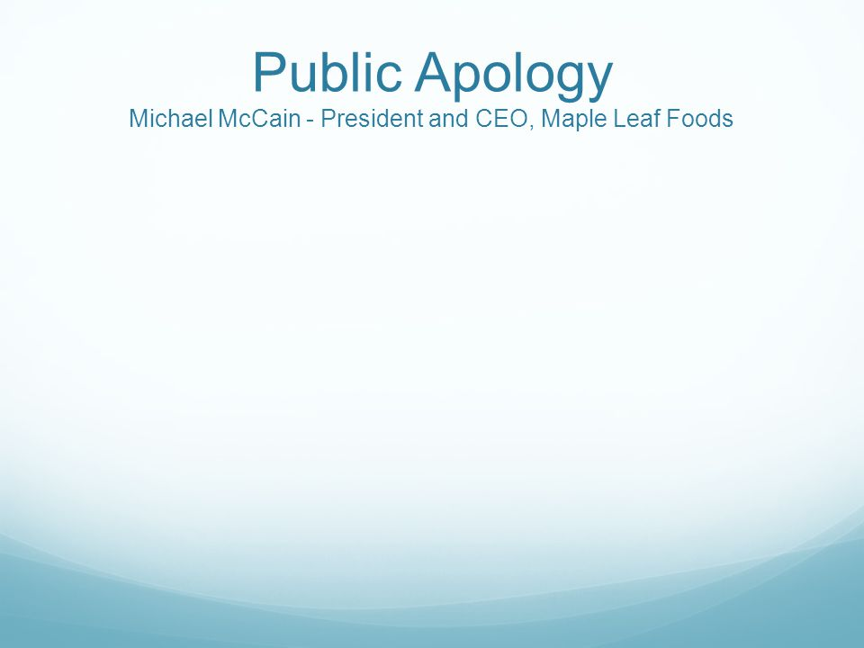 Public Apology Michael McCain - President and CEO, Maple Leaf Foods