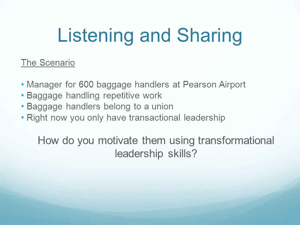 Listening and Sharing The Scenario Manager for 600 baggage handlers at Pearson Airport Baggage handling repetitive work Baggage handlers belong to a u