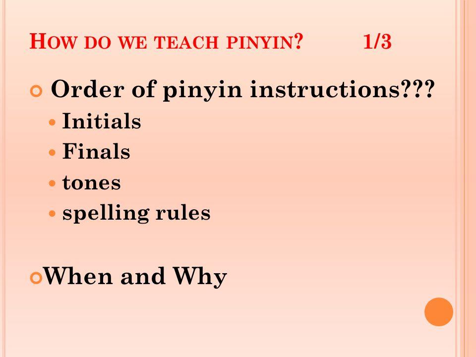 H OW DO WE TEACH PINYIN 1/3 Order of pinyin instructions .