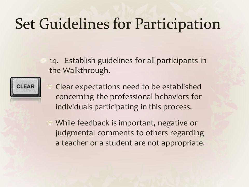 Set Guidelines for Participation 14.Establish guidelines for all participants in the Walkthrough. Clear expectations need to be established concerning
