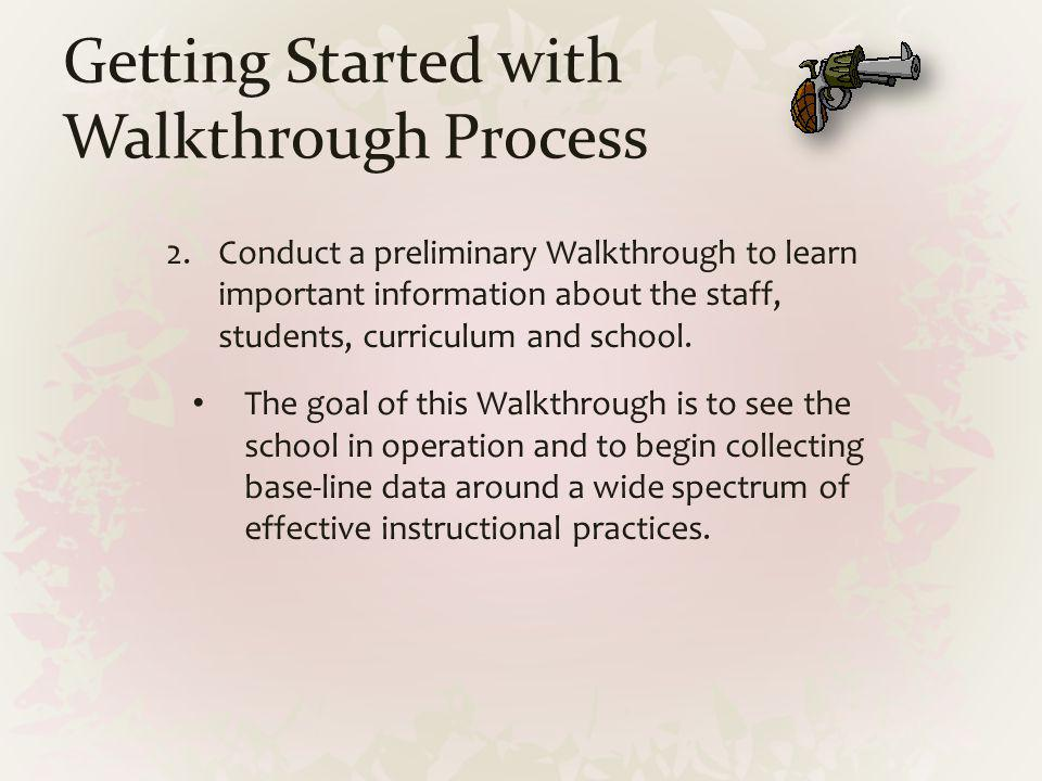 Getting Started with Walkthrough Process 2.Conduct a preliminary Walkthrough to learn important information about the staff, students, curriculum and