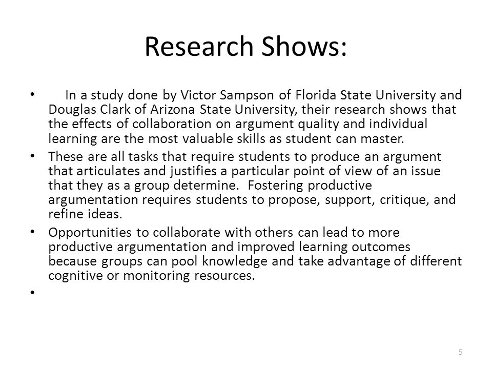 Research Shows: In a study done by Victor Sampson of Florida State University and Douglas Clark of Arizona State University, their research shows that