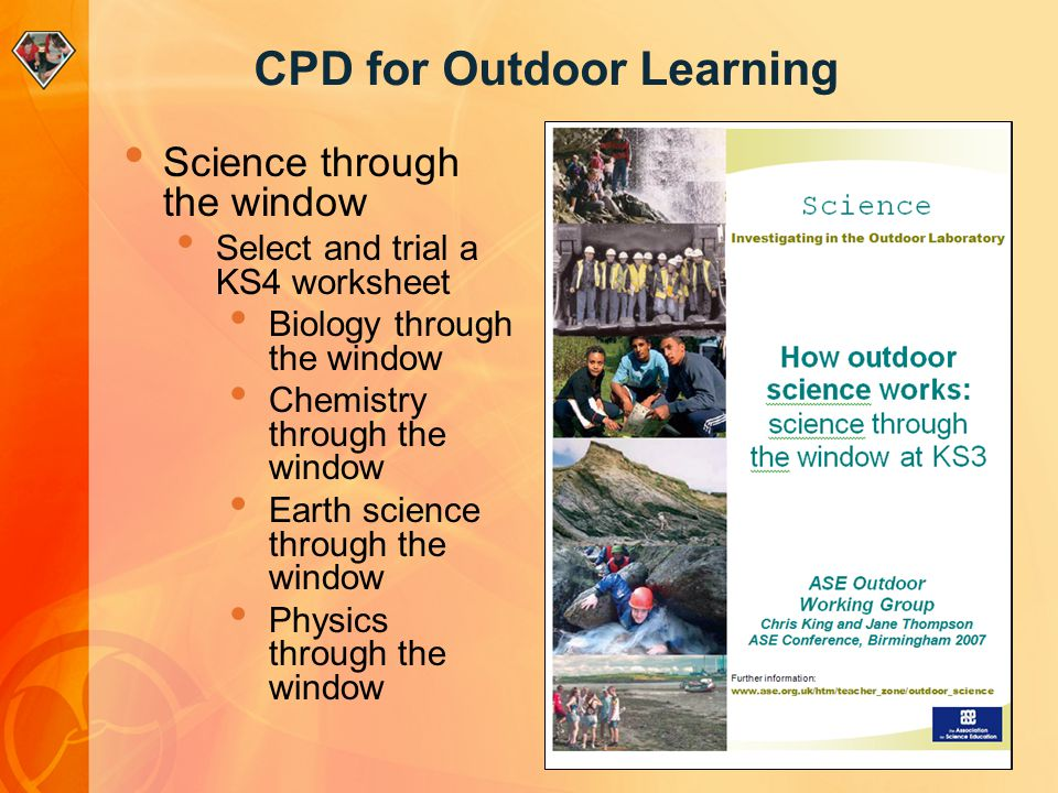 CPD for Outdoor Learning Science through the window Select and trial a KS4 worksheet Biology through the window Chemistry through the window Earth sci