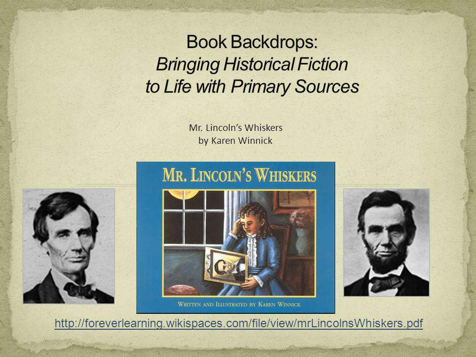 Mr. Lincolns Whiskers by Karen Winnick http://foreverlearning.wikispaces.com/file/view/mrLincolnsWhiskers.pdf