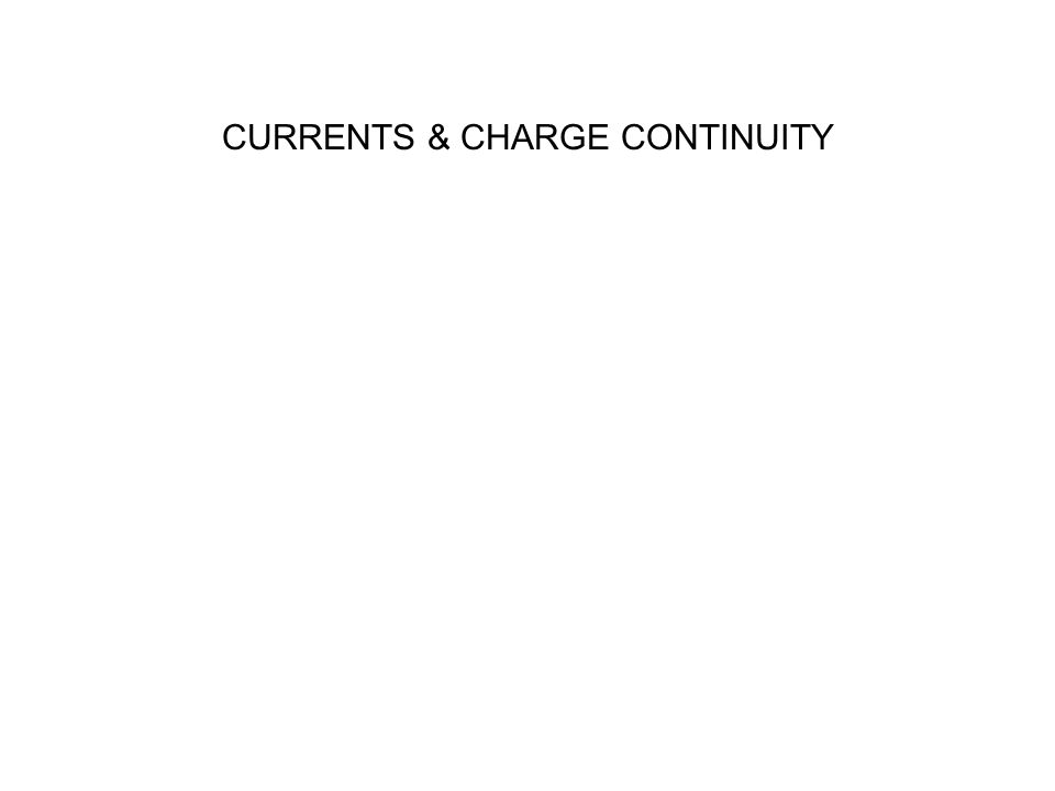 CURRENTS & CHARGE CONTINUITY