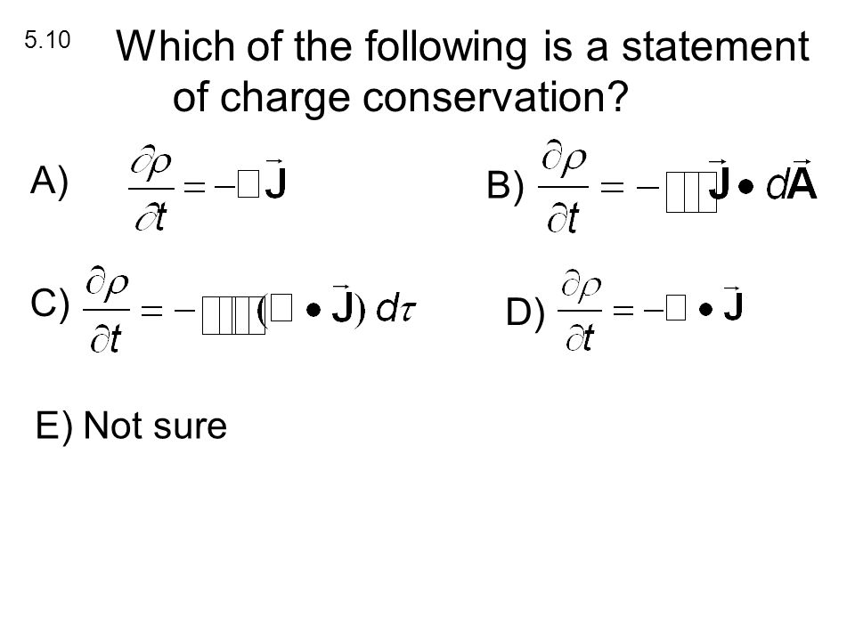 Charge Conservation Which of the following is a statement of charge conservation.