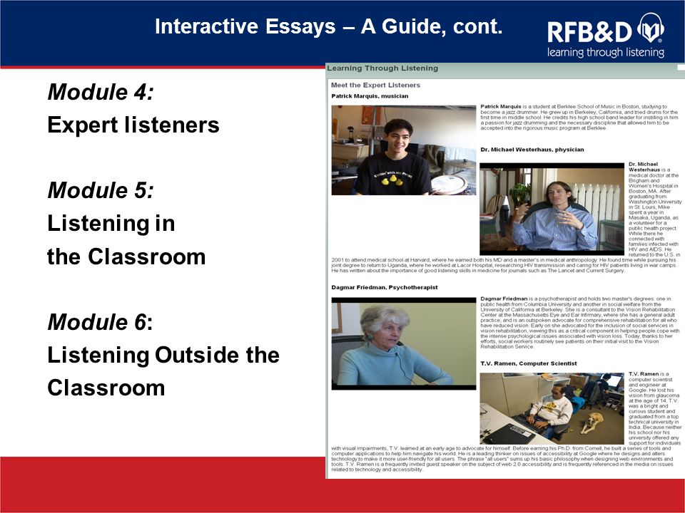 Interactive Essays – A Guide, cont. Module 4: Expert listeners Module 5: Listening in the Classroom Module 6: Listening Outside the Classroom