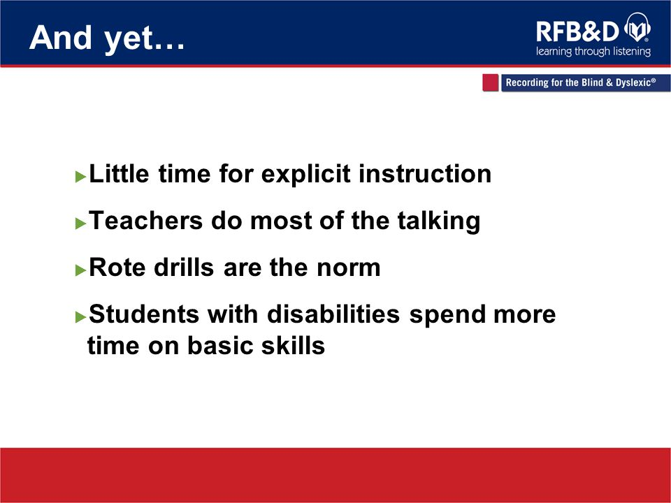 Little time for explicit instruction Teachers do most of the talking Rote drills are the norm Students with disabilities spend more time on basic skil