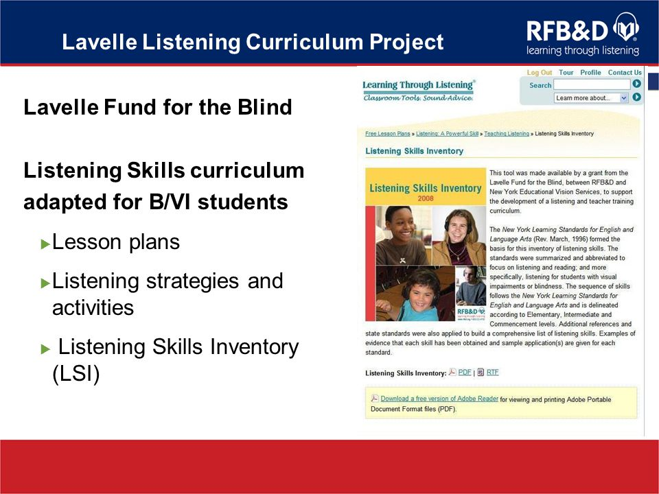 Lavelle Listening Curriculum Project Lavelle Fund for the Blind Listening Skills curriculum adapted for B/VI students Lesson plans Listening strategies and activities Listening Skills Inventory (LSI)