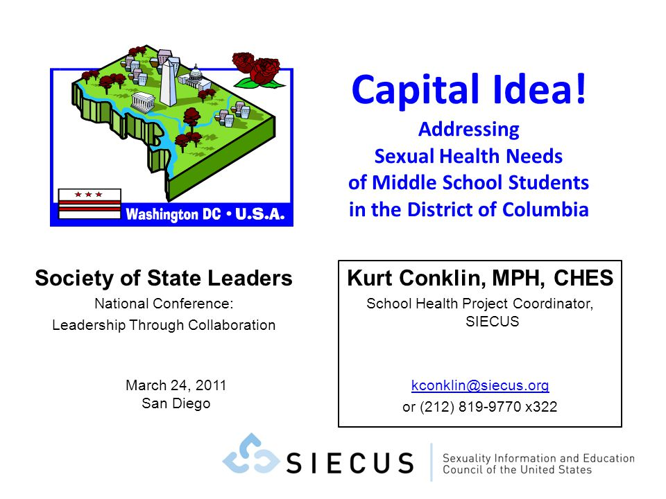 Capital Idea! Addressing Sexual Health Needs of Middle School Students in the District of Columbia Kurt Conklin, MPH, CHES School Health Project Coord