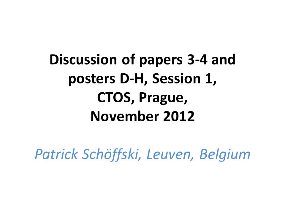 Discussion of papers 3-4 and posters D-H, Session 1, CTOS, Prague, November 2012 Patrick Schöffski, Leuven, Belgium
