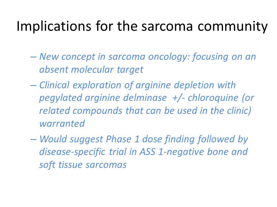 Implications for the sarcoma community – New concept in sarcoma oncology: focusing on an absent molecular target – Clinical exploration of arginine de