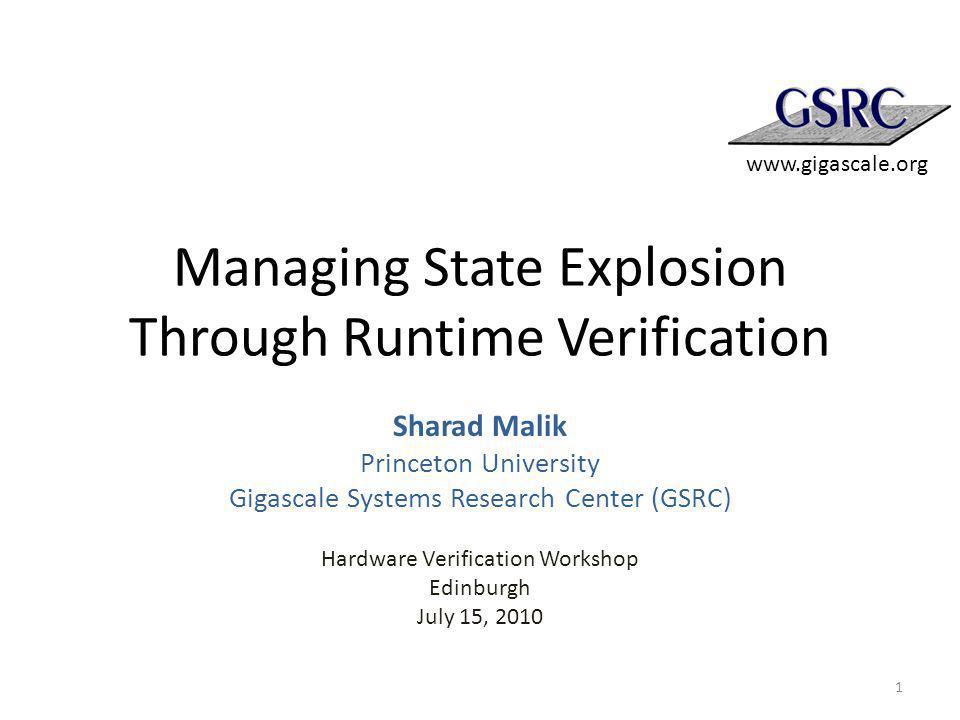 Managing State Explosion Through Runtime Verification Sharad Malik Princeton University Gigascale Systems Research Center (GSRC) Hardware Verification