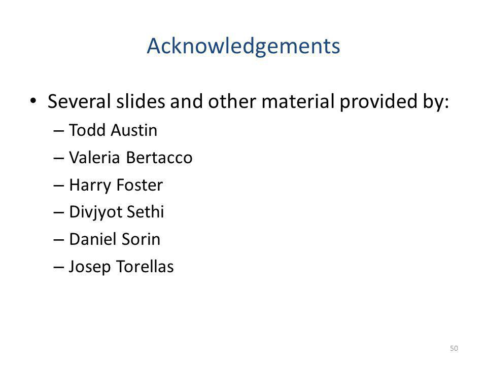 Acknowledgements Several slides and other material provided by: – Todd Austin – Valeria Bertacco – Harry Foster – Divjyot Sethi – Daniel Sorin – Josep