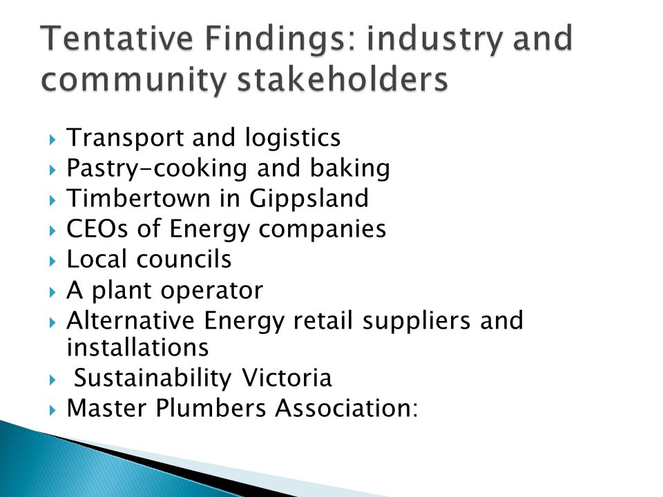 Transport and logistics Pastry-cooking and baking Timbertown in Gippsland CEOs of Energy companies Local councils A plant operator Alternative Energy retail suppliers and installations Sustainability Victoria Master Plumbers Association: