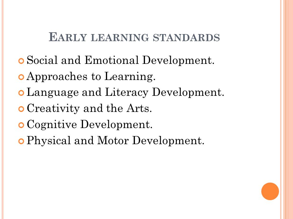 E ARLY LEARNING STANDARDS Social and Emotional Development. Approaches to Learning. Language and Literacy Development. Creativity and the Arts. Cognit