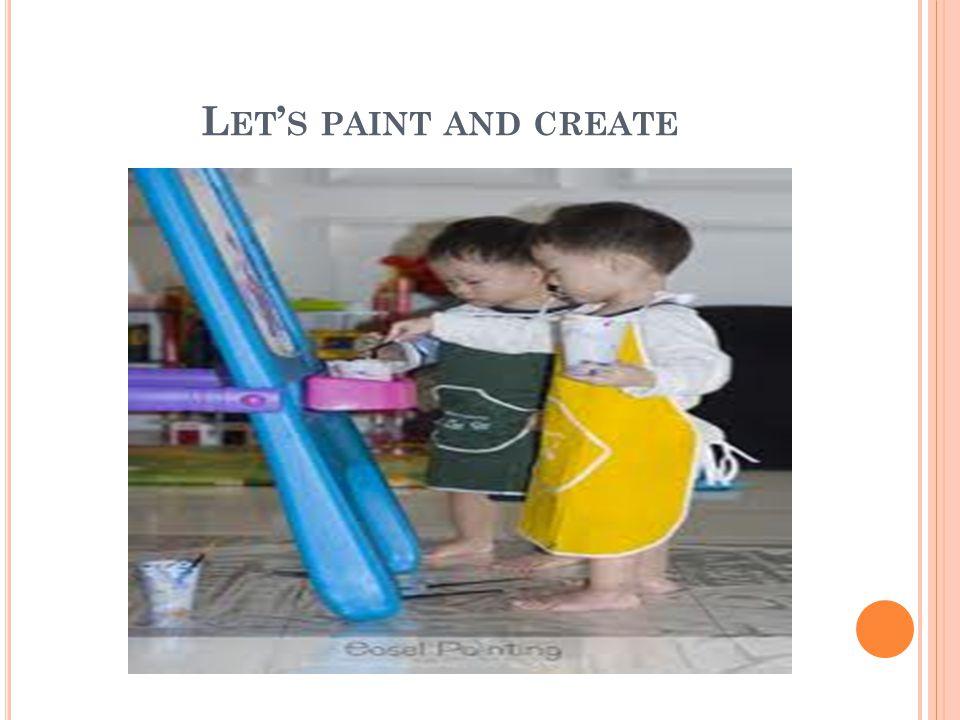 L ET S PAINT AND CREATE