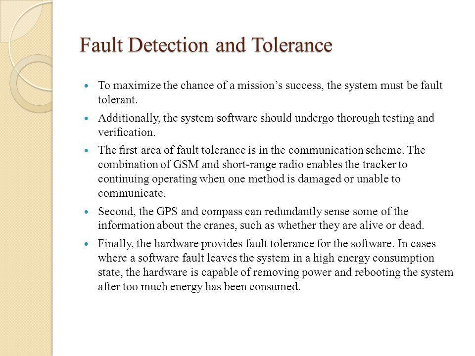 Fault Detection and Tolerance To maximize the chance of a missions success, the system must be fault tolerant.