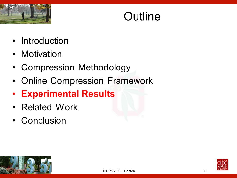 IPDPS 2013 - Boston Outline Introduction Motivation Compression Methodology Online Compression Framework Experimental Results Related Work Conclusion 12