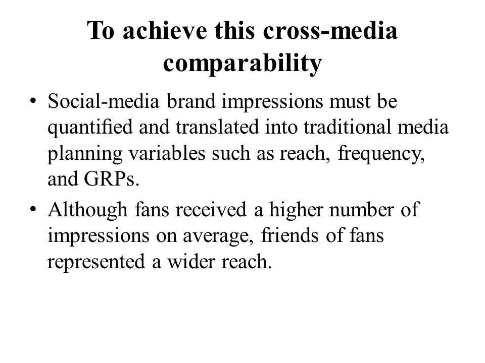 To achieve this cross-media comparability Social-media brand impressions must be quantied and translated into traditional media planning variables suc