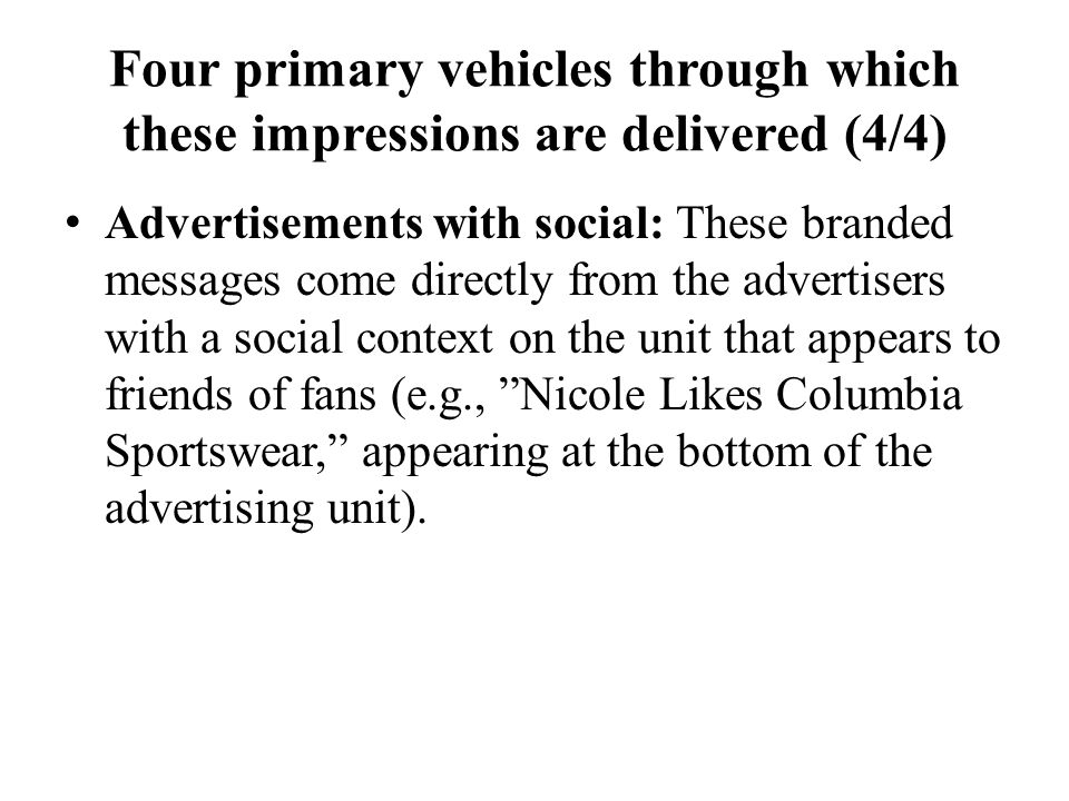 Four primary vehicles through which these impressions are delivered (4/4) Advertisements with social: These branded messages come directly from the ad