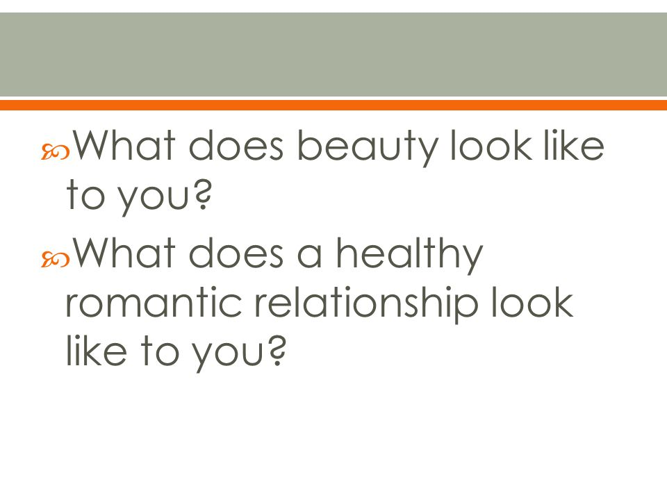 What does beauty look like to you? What does a healthy romantic relationship look like to you?