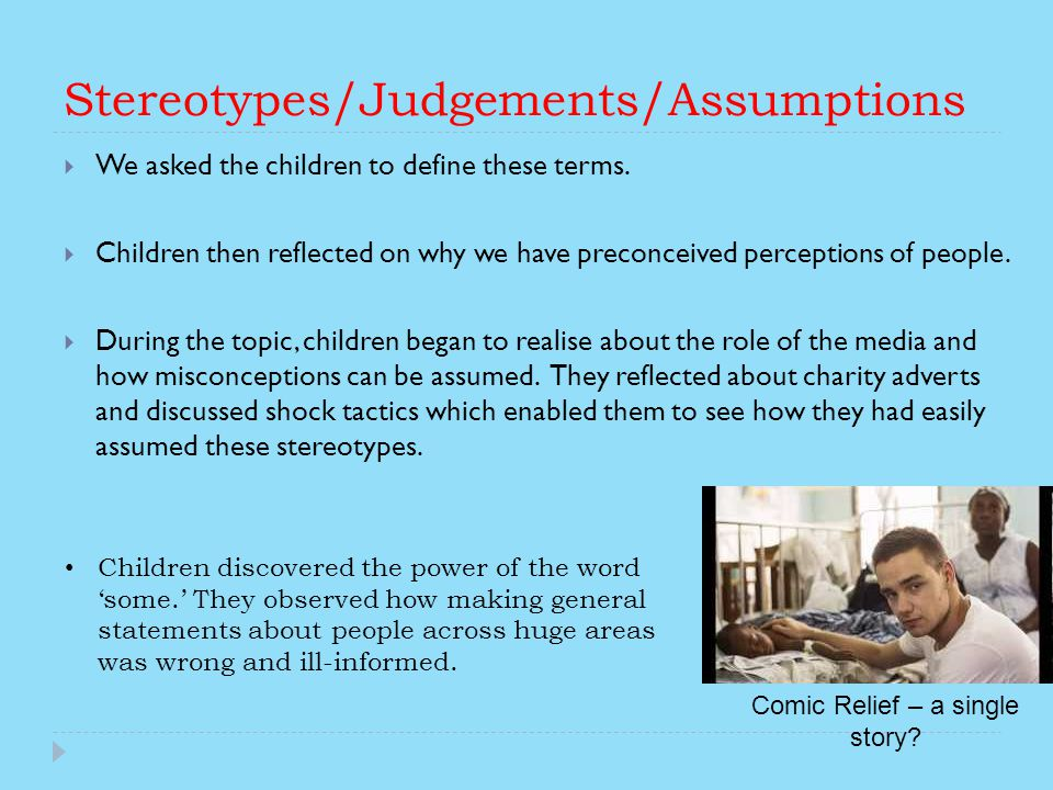 Stereotypes/Judgements/Assumptions We asked the children to define these terms.