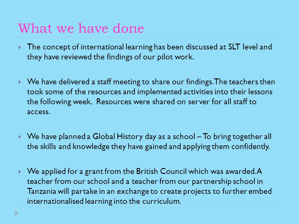 What we have done The concept of international learning has been discussed at SLT level and they have reviewed the findings of our pilot work.