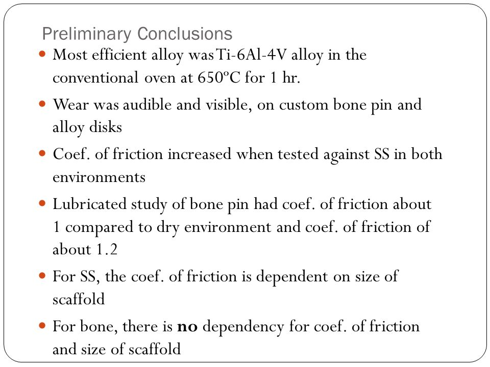 Preliminary Conclusions Most efficient alloy was Ti-6Al-4V alloy in the conventional oven at 650ºC for 1 hr.