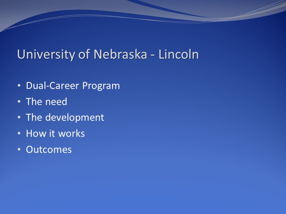 Dual-Career Program The need The development How it works Outcomes University of Nebraska - Lincoln