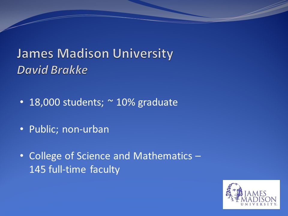 18,000 students; ~ 10% graduate Public; non-urban College of Science and Mathematics – 145 full-time faculty
