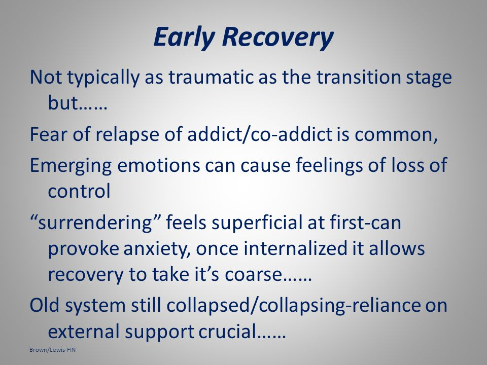 Tasks for early recovery… Steady abstinence, new attitudes, behaviors and thinking becoming integrated – focus on individual development takes precedence over family system…...