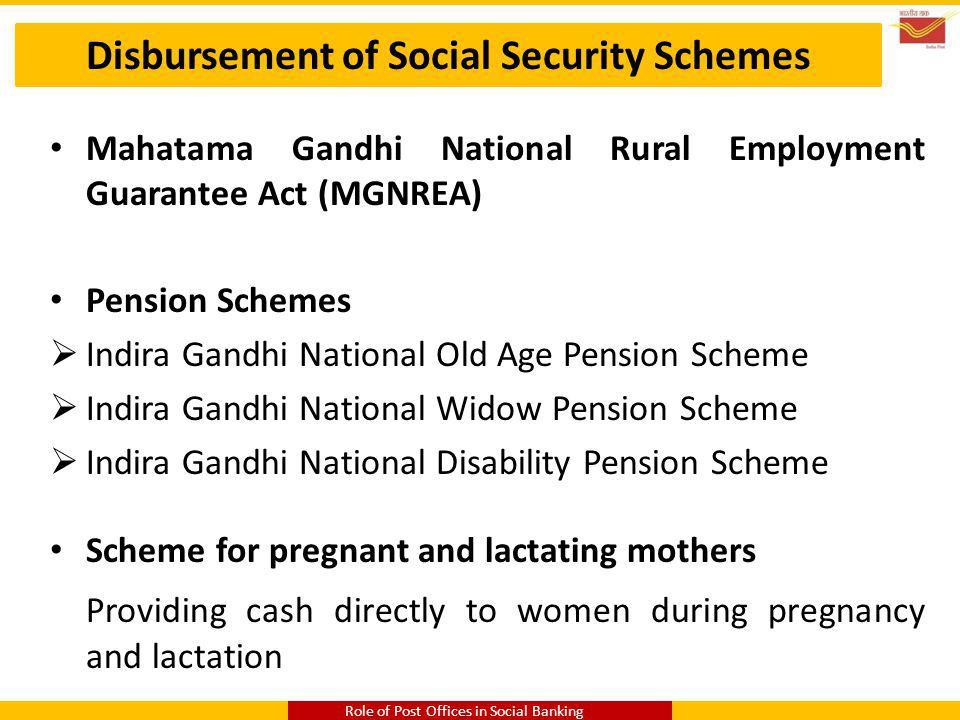 Disbursement of Social Security Schemes Mahatama Gandhi National Rural Employment Guarantee Act (MGNREA) Pension Schemes Indira Gandhi National Old Ag