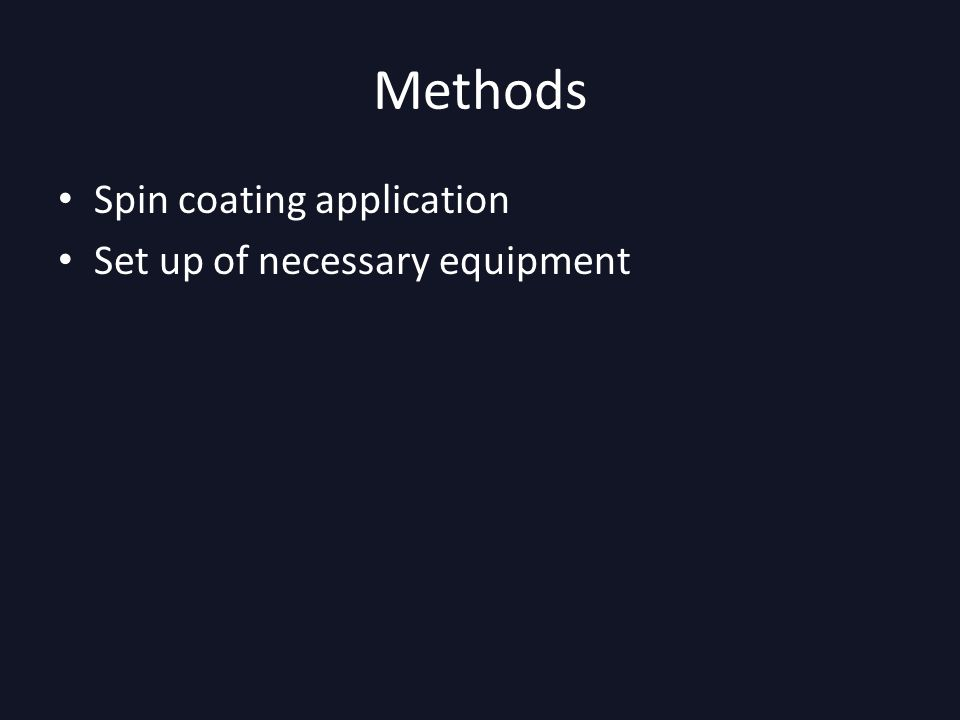 Methods Spin coating application Set up of necessary equipment