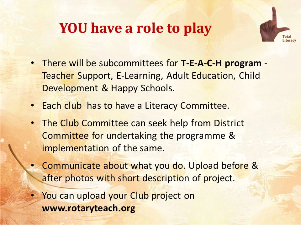 YOU have a role to play There will be subcommittees for T-E-A-C-H program - Teacher Support, E-Learning, Adult Education, Child Development & Happy Sc