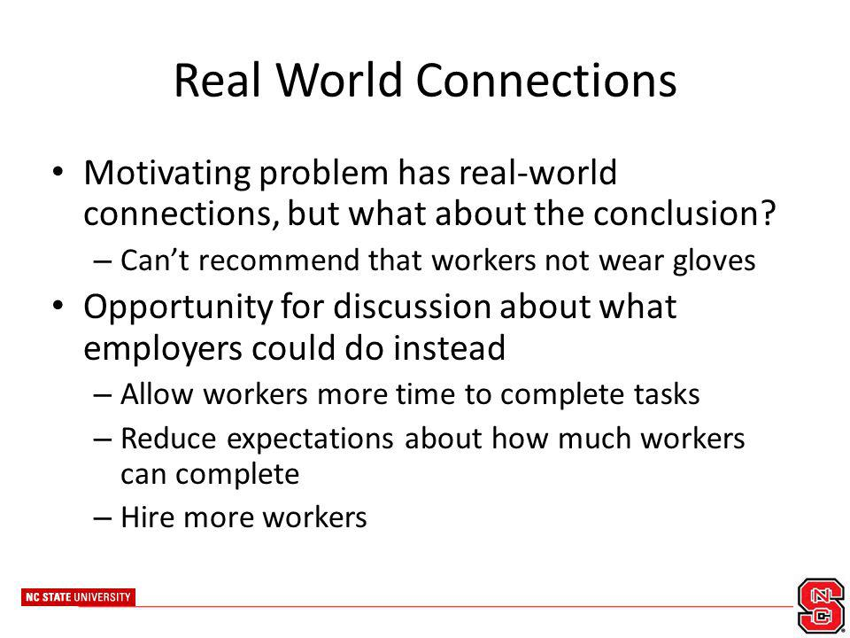 Real World Connections Motivating problem has real-world connections, but what about the conclusion? – Cant recommend that workers not wear gloves Opp